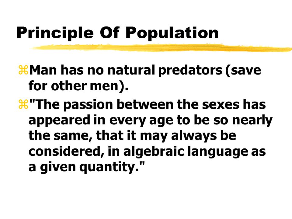 Principle Of Population zMan has no natural predators (save for other men).