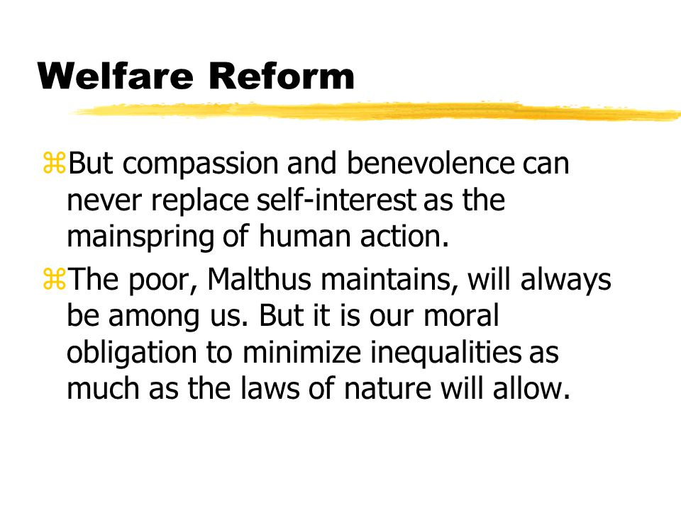 Welfare Reform zBut compassion and benevolence can never replace self-interest as the mainspring of human action.