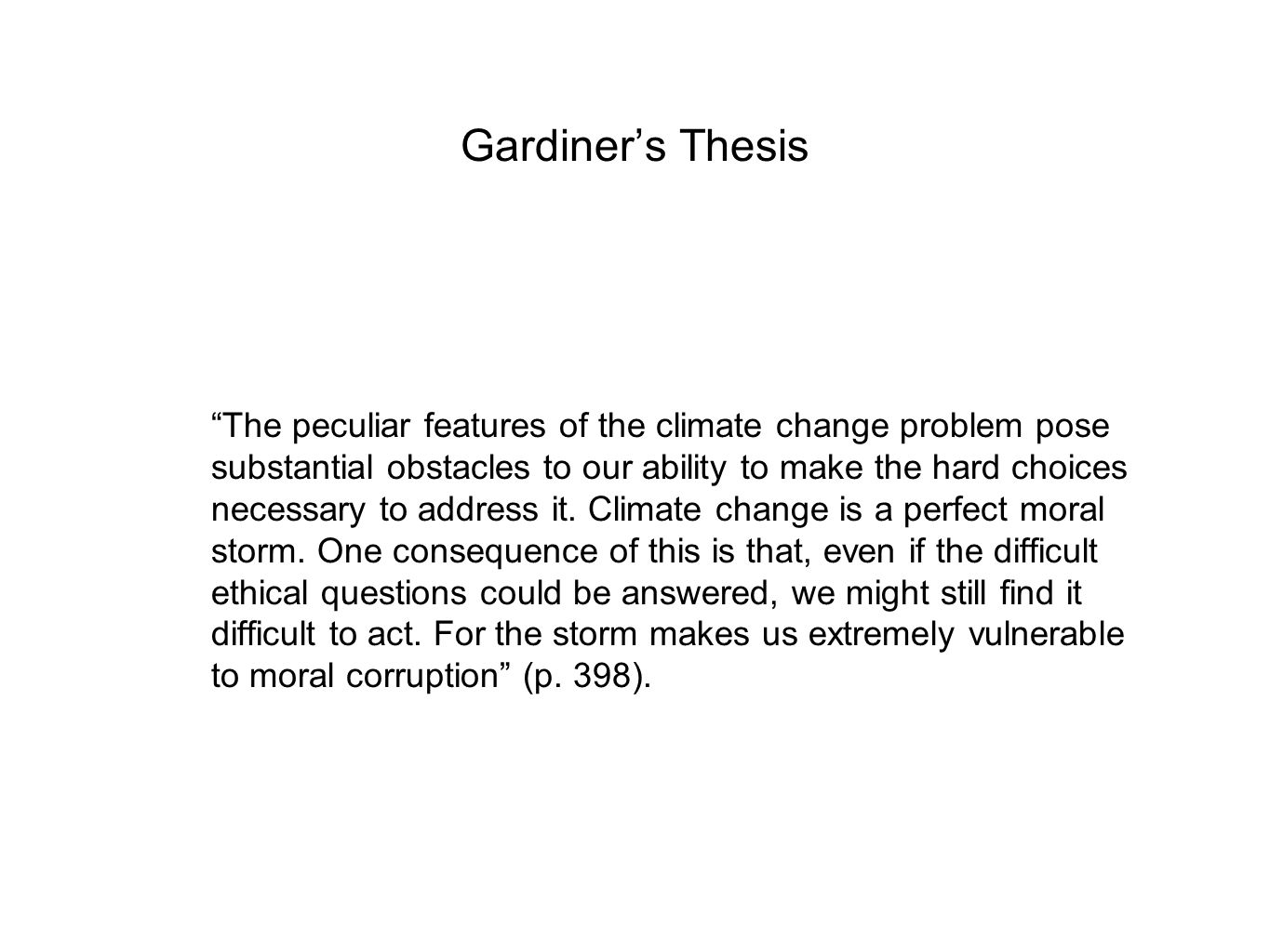 "Gardiner's Thesis ""The peculiar features of the climate change problem pose substantial obstacles to our ability to make the hard choices necessary to"