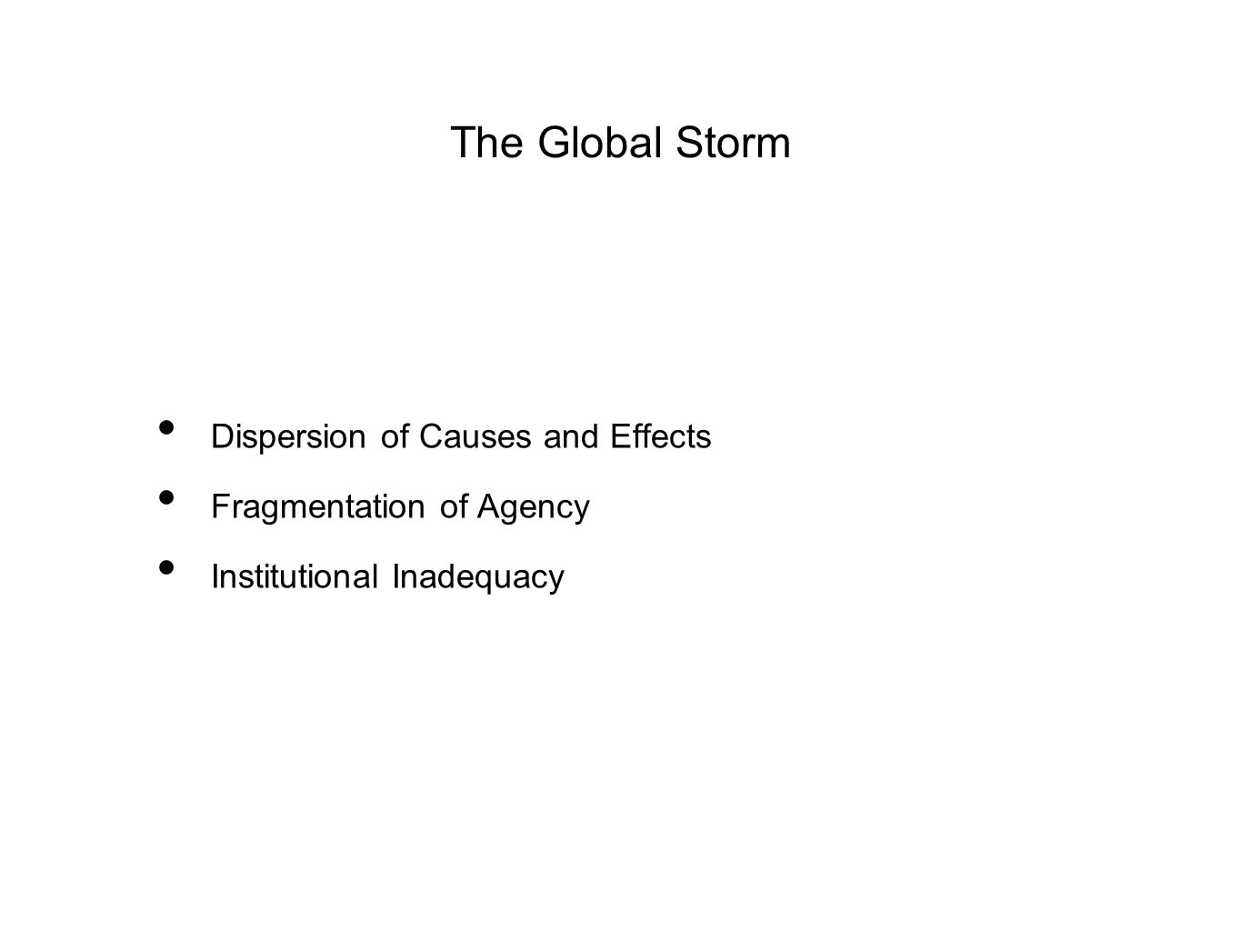 The Global Storm Dispersion of Causes and Effects Fragmentation of Agency Institutional Inadequacy