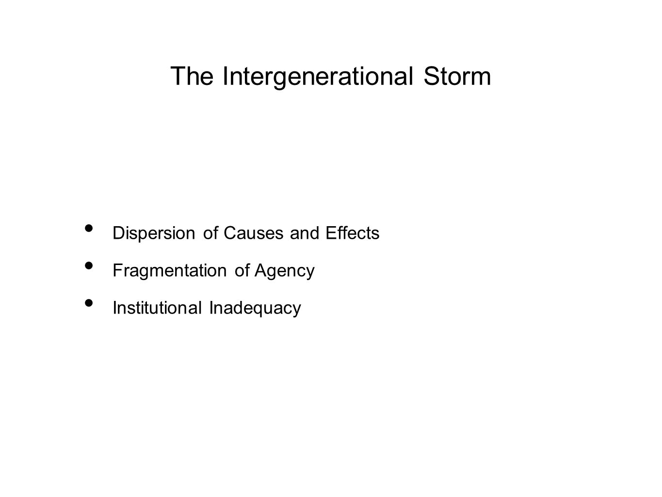 The Intergenerational Storm Dispersion of Causes and Effects Fragmentation of Agency Institutional Inadequacy