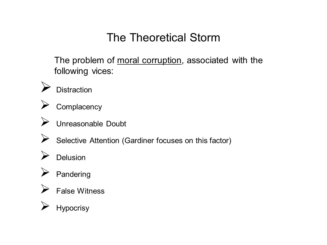 The Theoretical Storm The problem of moral corruption, associated with the following vices:  Distraction  Complacency  Unreasonable Doubt  Selecti