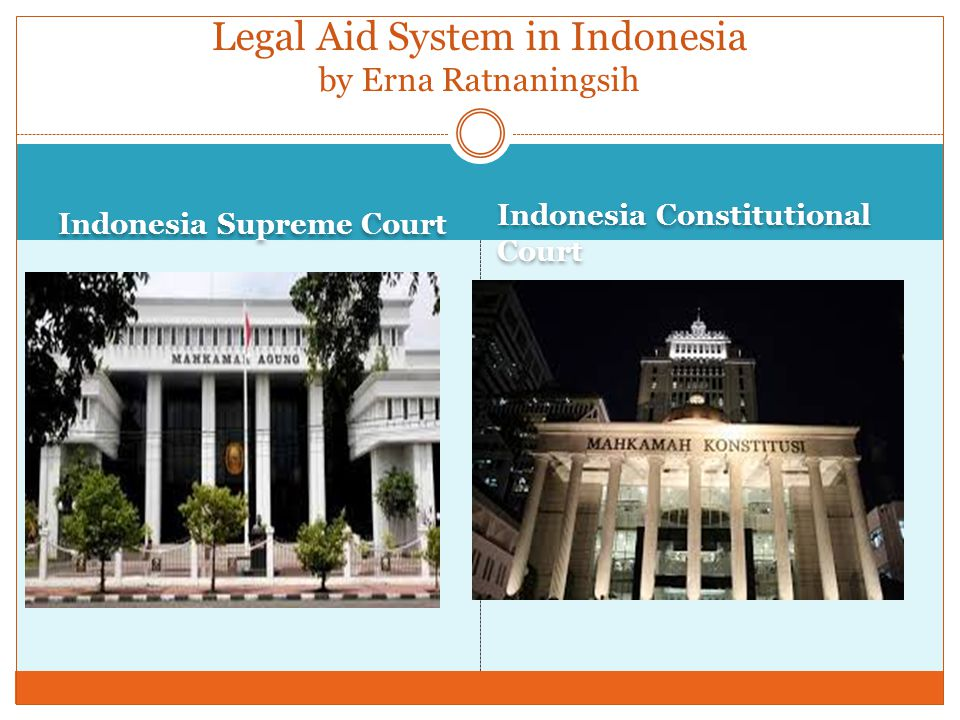 Indonesia Supreme Court Indonesia Constitutional Court Legal Aid System in Indonesia by Erna Ratnaningsih