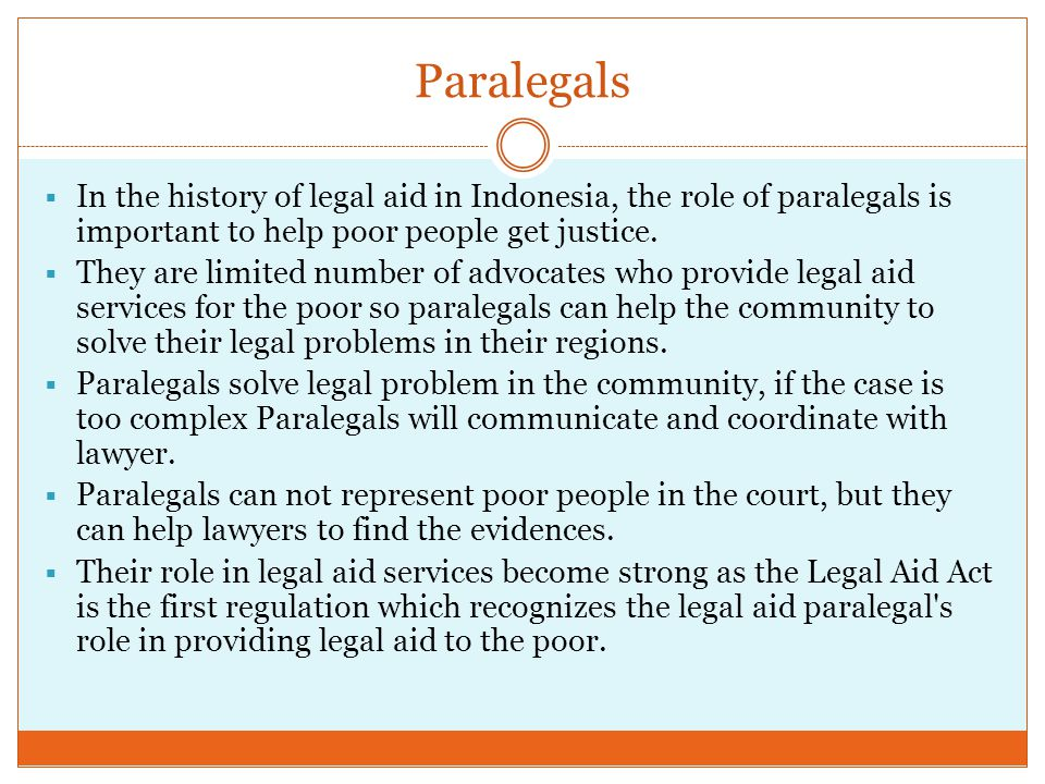 Paralegals  In the history of legal aid in Indonesia, the role of paralegals is important to help poor people get justice.