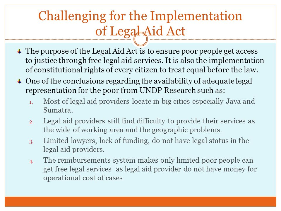 Challenging for the Implementation of Legal Aid Act The purpose of the Legal Aid Act is to ensure poor people get access to justice through free legal aid services.
