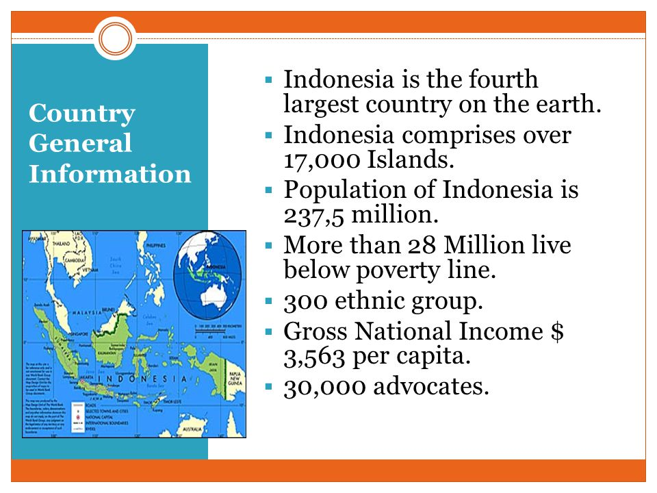 Country General Information  Indonesia is the fourth largest country on the earth.