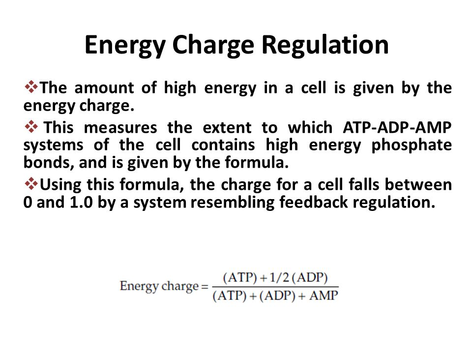 Energy Charge Regulation  The amount of high energy in a cell is given by the energy charge.  This measures the extent to which ATP-ADP-AMP systems