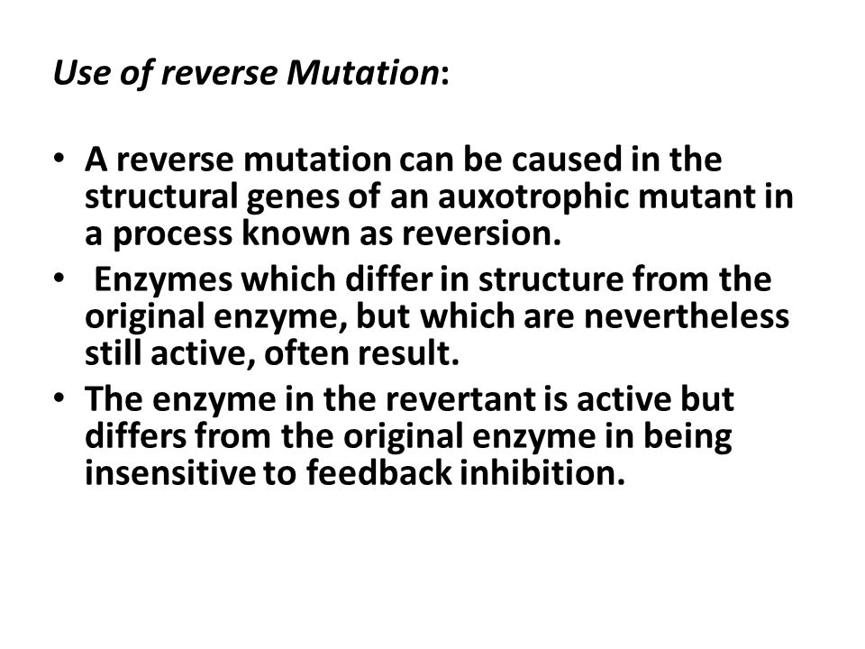 Use of reverse Mutation: A reverse mutation can be caused in the structural genes of an auxotrophic mutant in a process known as reversion. Enzymes wh