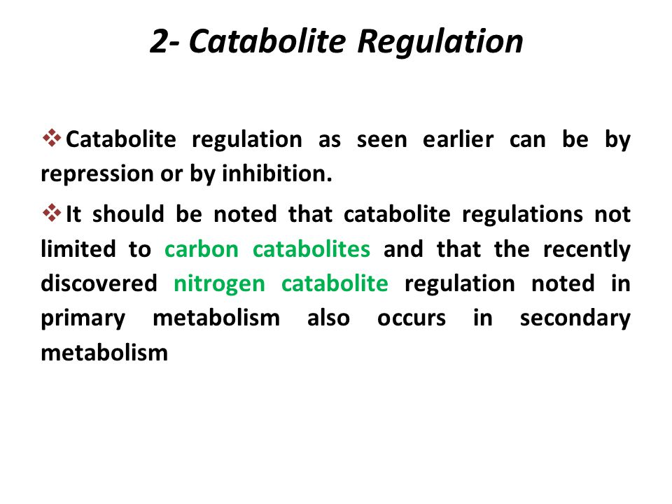 2- Catabolite Regulation  Catabolite regulation as seen earlier can be by repression or by inhibition.  It should be noted that catabolite regulatio