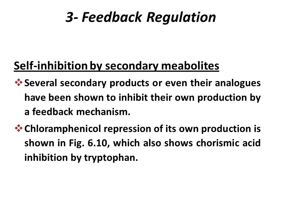 Self-inhibition by secondary meabolites  Several secondary products or even their analogues have been shown to inhibit their own production by a feedback mechanism.