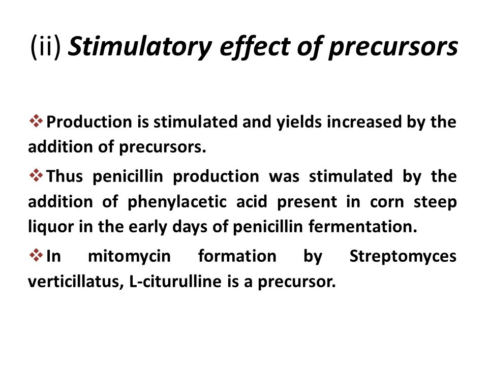 (ii) Stimulatory effect of precursors  Production is stimulated and yields increased by the addition of precursors.  Thus penicillin production was