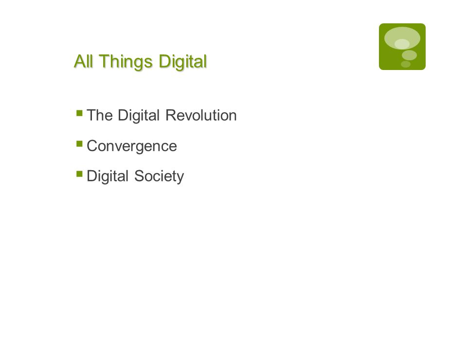Chapter 1: Computers and Digital Basics 2 All Things Digital  The Digital Revolution  Convergence  Digital Society