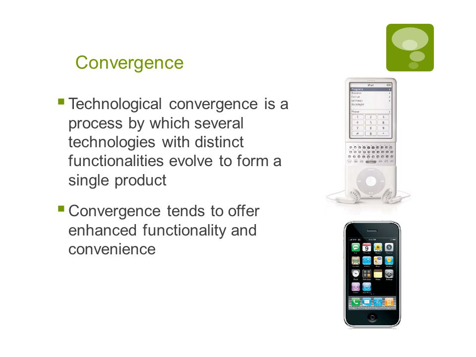 Chapter 1: Computers and Digital Basics 8 Convergence  Technological convergence is a process by which several technologies with distinct functionalities evolve to form a single product  Convergence tends to offer enhanced functionality and convenience