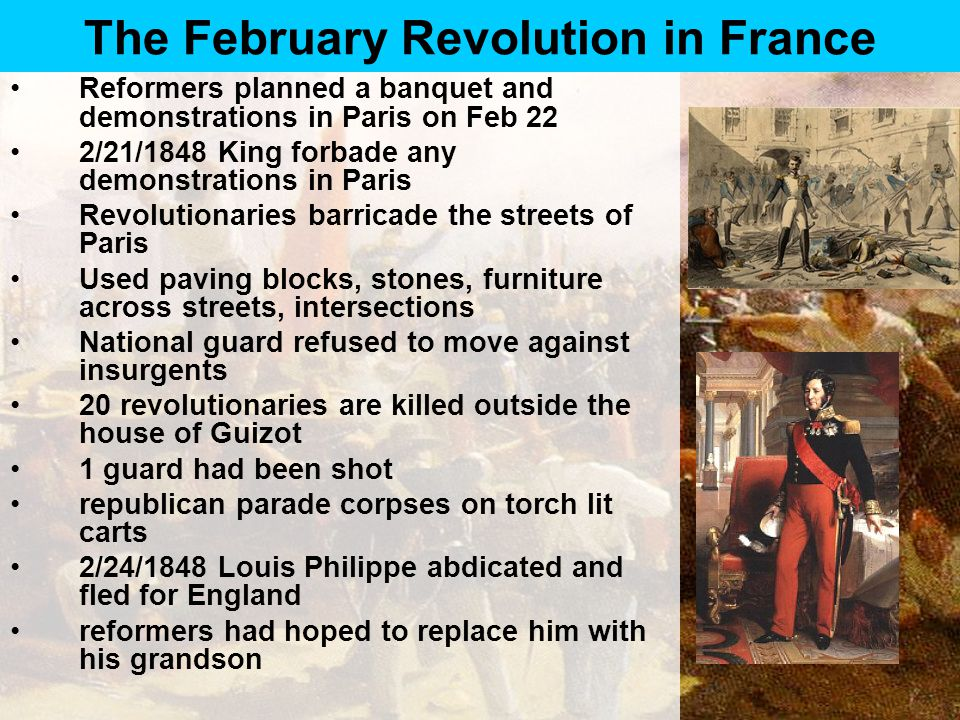 The February Revolution in France Reformers planned a banquet and demonstrations in Paris on Feb 22 2/21/1848 King forbade any demonstrations in Paris