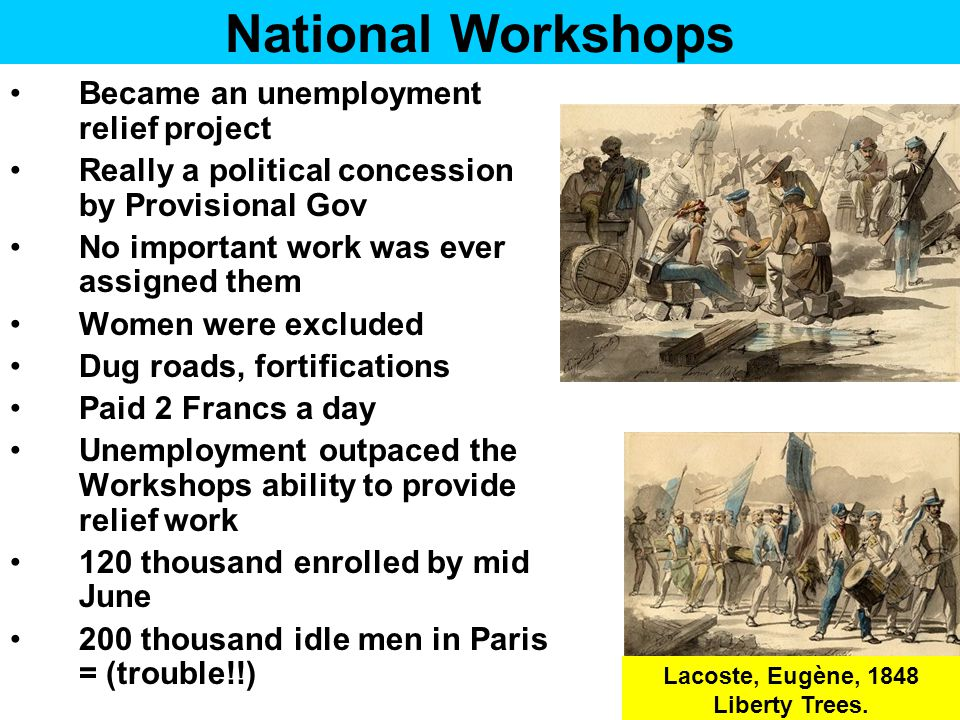 National Workshops Became an unemployment relief project Really a political concession by Provisional Gov No important work was ever assigned them Wom