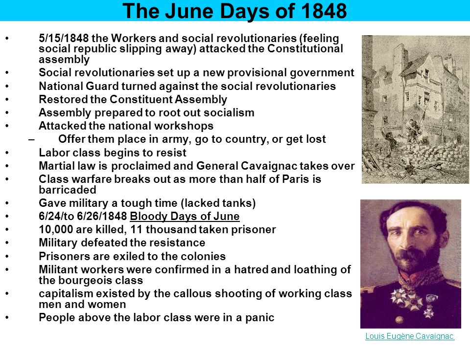 The June Days of 1848 5/15/1848 the Workers and social revolutionaries (feeling social republic slipping away) attacked the Constitutional assembly So