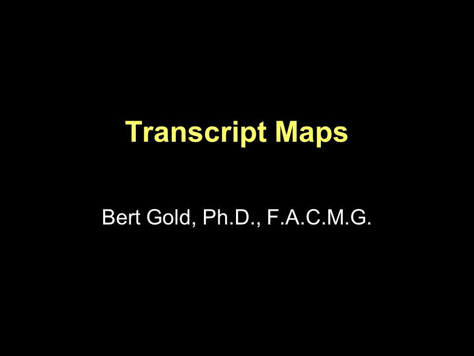 Transcript Maps Bert Gold, Ph.D., F.A.C.M.G.