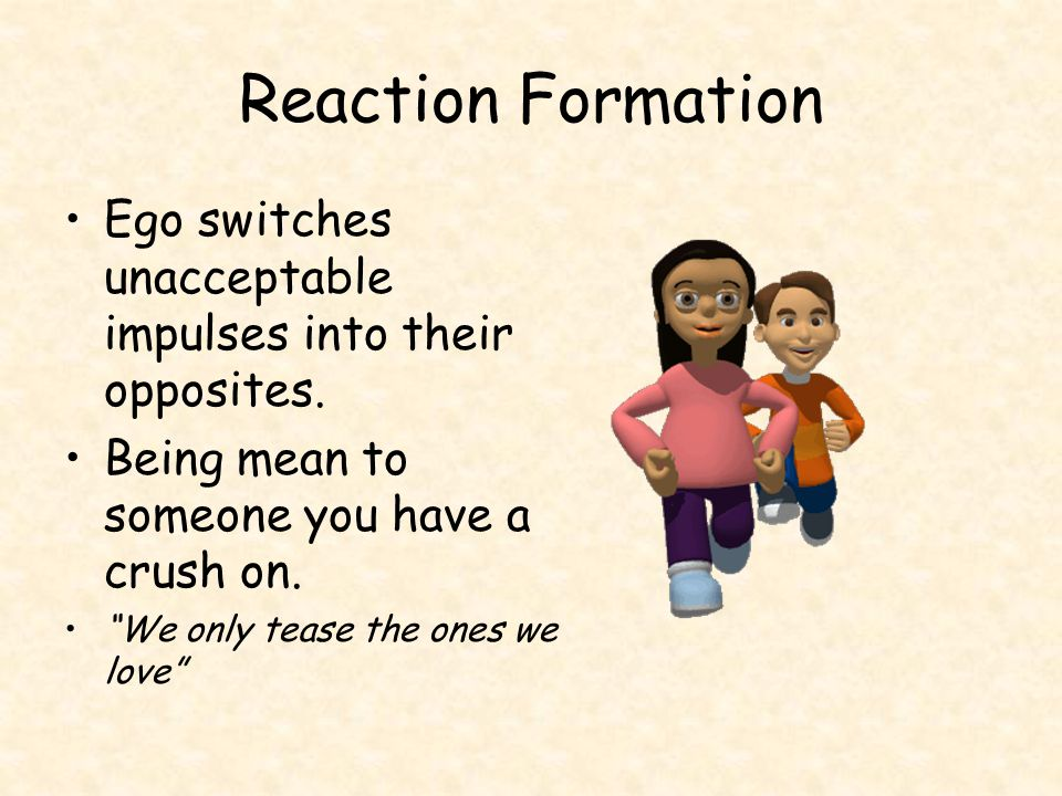 Reaction Formation Ego switches unacceptable impulses into their opposites.