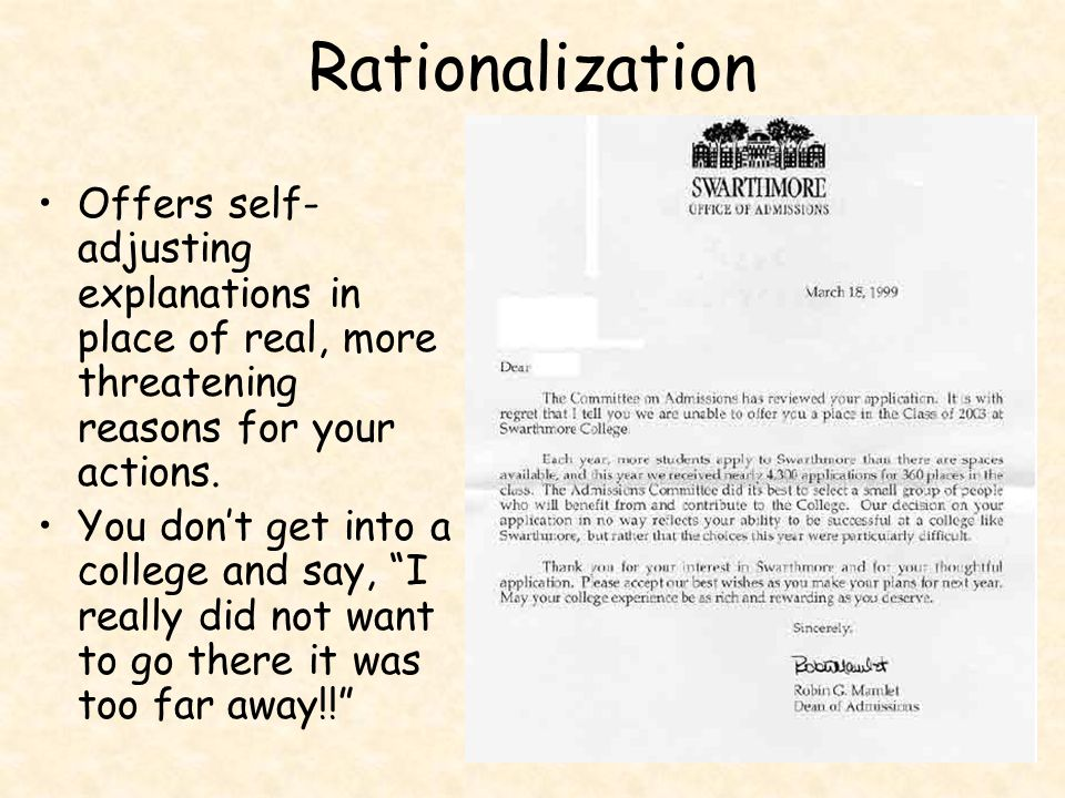 Rationalization Offers self- adjusting explanations in place of real, more threatening reasons for your actions.