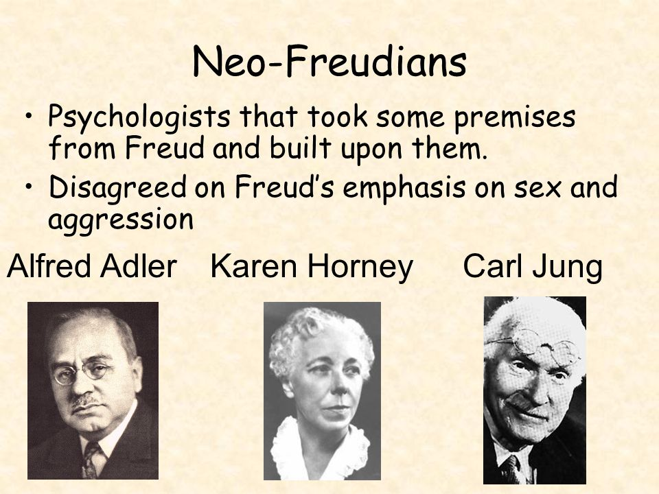 Neo-Freudians Psychologists that took some premises from Freud and built upon them.