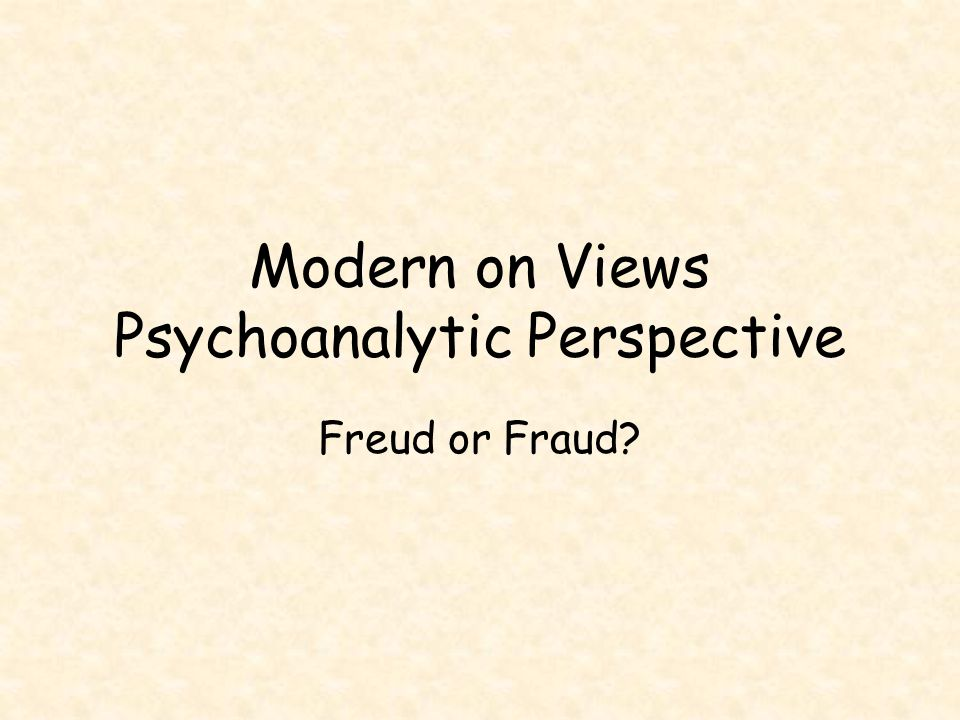 Modern on Views Psychoanalytic Perspective Freud or Fraud