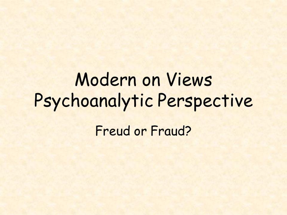 Modern on Views Psychoanalytic Perspective Freud or Fraud?