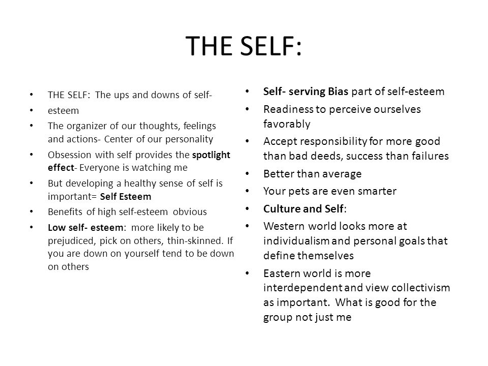 THE SELF: THE SELF: The ups and downs of self- esteem The organizer of our thoughts, feelings and actions- Center of our personality Obsession with se
