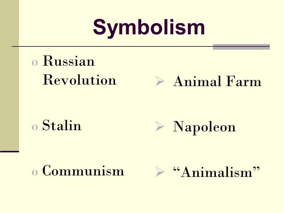 Symbolism o Russian Revolution o Stalin o Communism  Animal Farm  Napoleon  Animalism