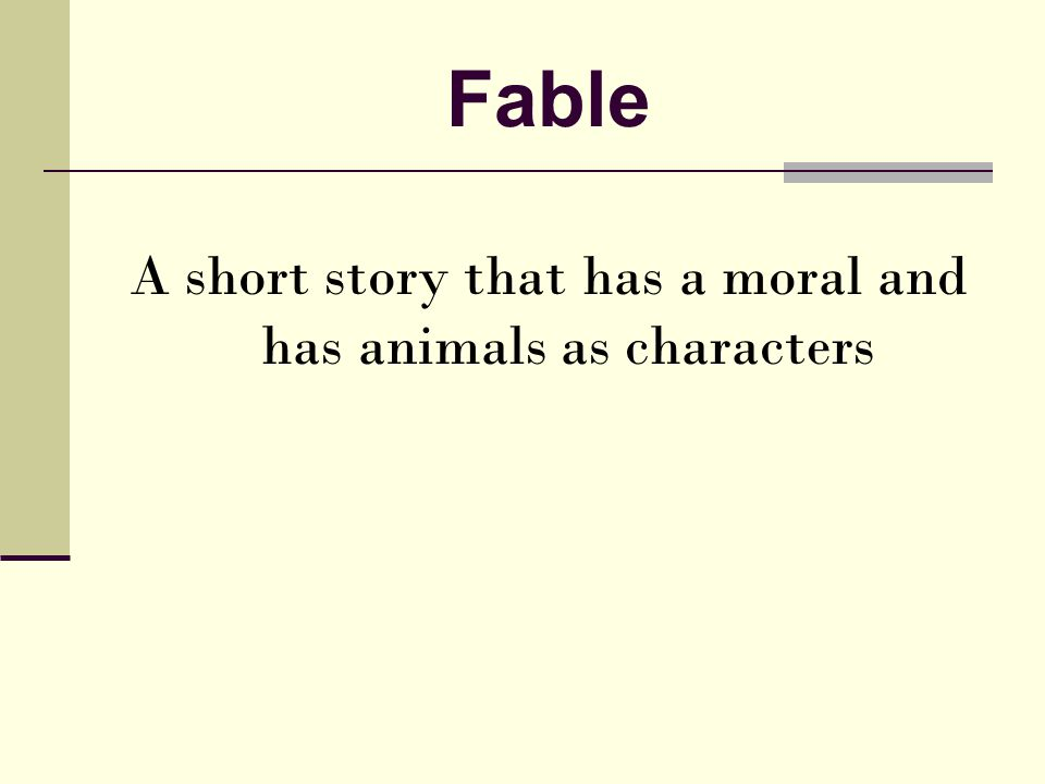 Fable A short story that has a moral and has animals as characters