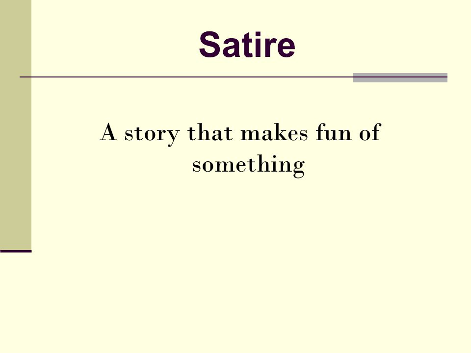 Satire A story that makes fun of something