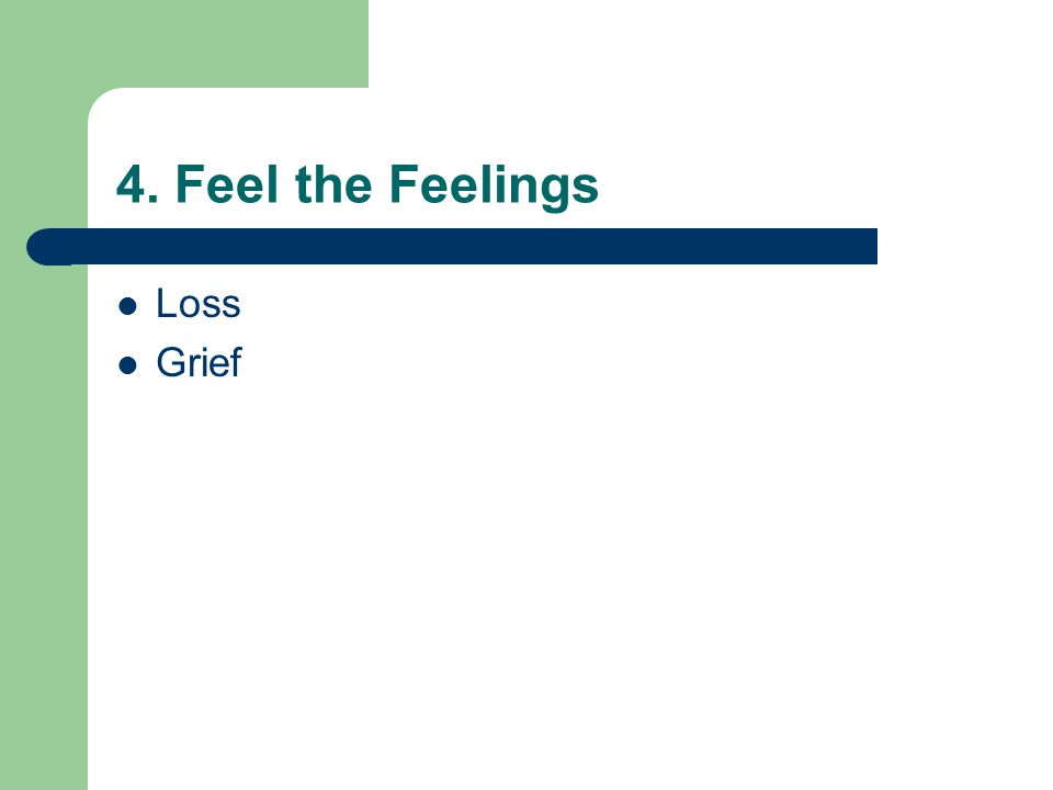 4. Feel the Feelings Loss Grief