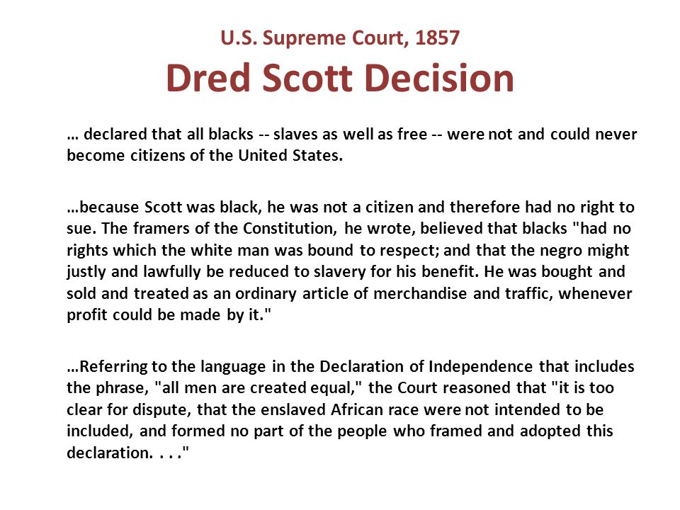 U.S. Supreme Court, 1857 Dred Scott Decision … declared that all blacks -- slaves as well as free -- were not and could never become citizens of the U
