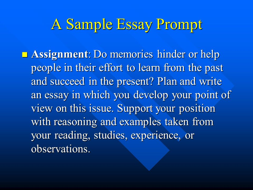 sat preparation writing section the essay today s agenda minutes  a sample essay prompt assignment do memories hinder or help people in their effort to