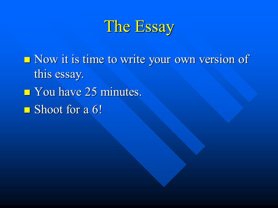 The Essay Now it is time to write your own version of this essay.
