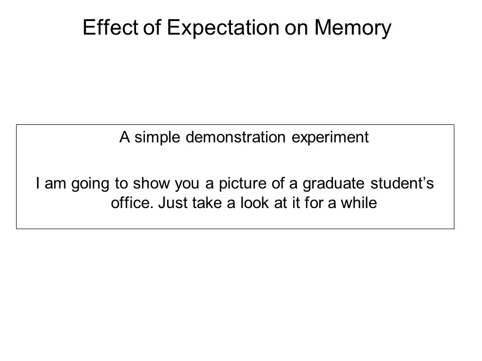 Effect of Expectation on Memory A simple demonstration experiment I am going to show you a picture of a graduate student's office.