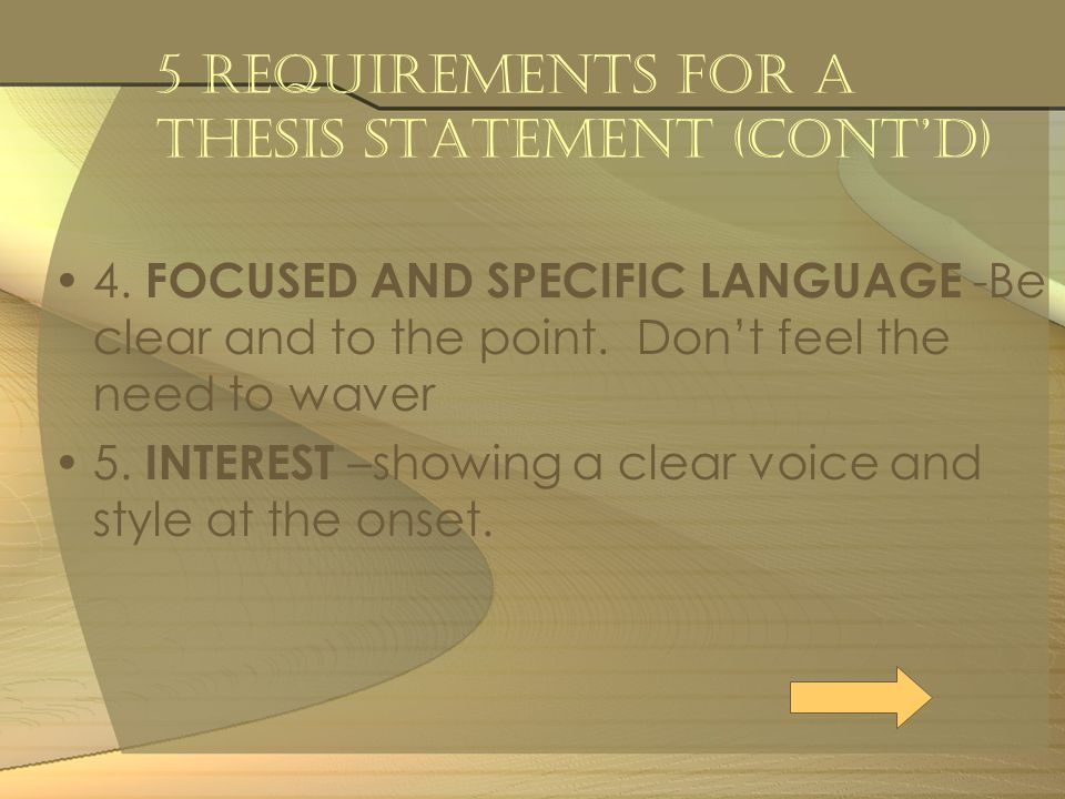 5 Requirements for a Thesis Statement (cont'd) 4.