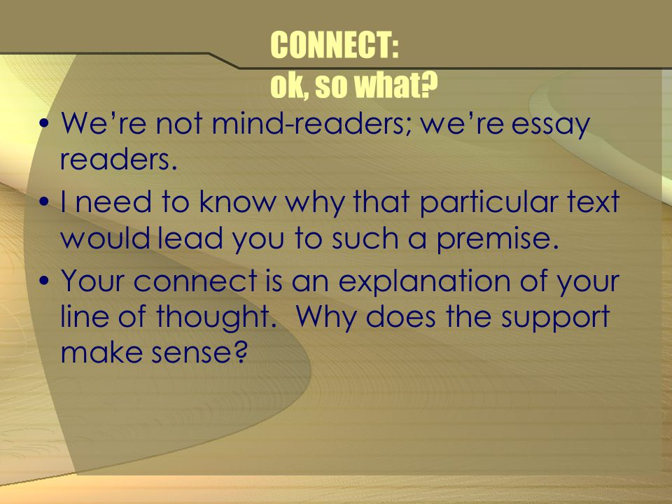 CONNECT: ok, so what. We're not mind-readers; we're essay readers.