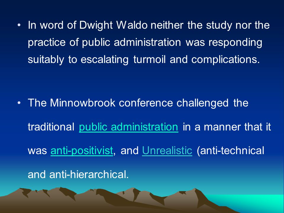 In word of Dwight Waldo neither the study nor the practice of public administration was responding suitably to escalating turmoil and complications.