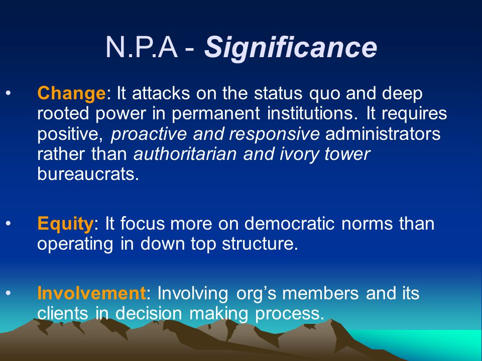 Change: It attacks on the status quo and deep rooted power in permanent institutions.