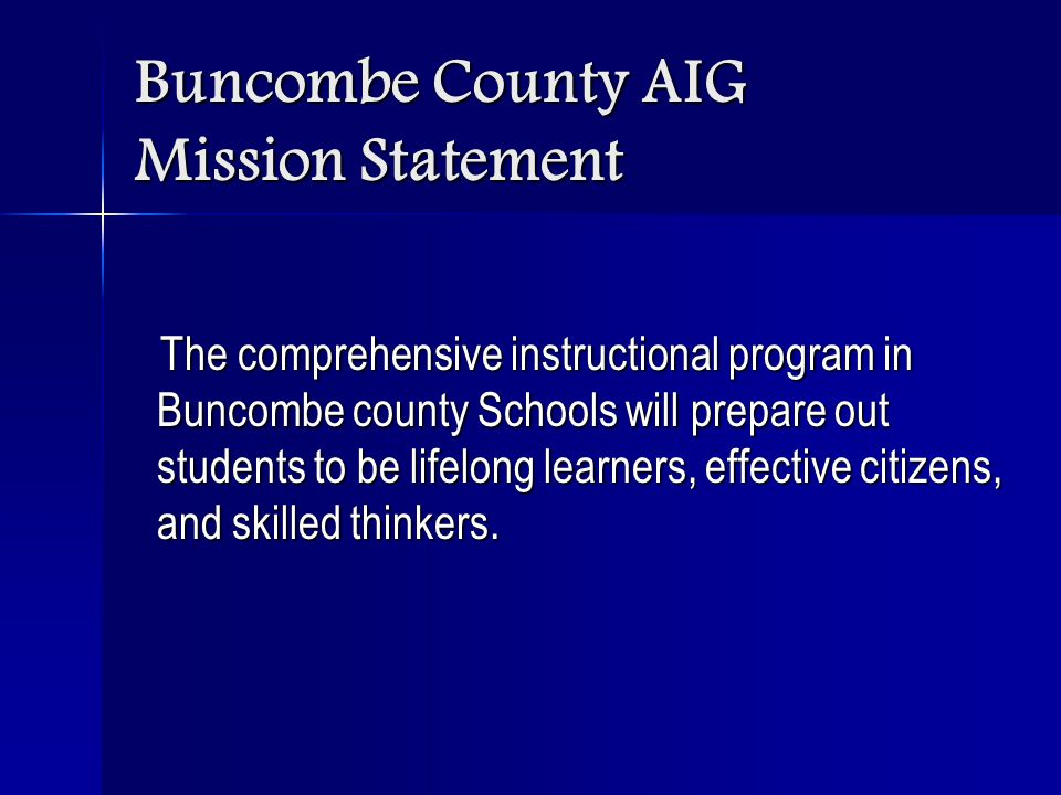Buncombe County AIG Mission Statement The comprehensive instructional program in Buncombe county Schools will prepare out students to be lifelong lear