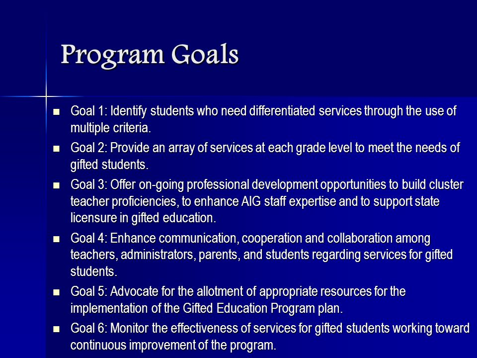 Program Goals Goal 1: Identify students who need differentiated services through the use of multiple criteria. Goal 1: Identify students who need diff