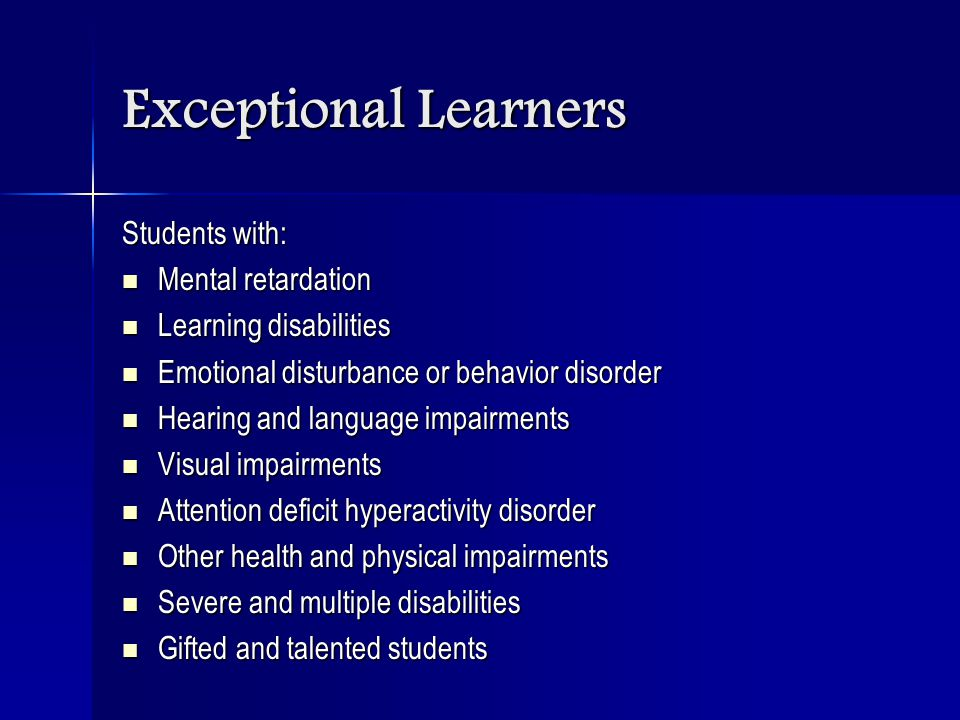 Exceptional Learners Students with: Mental retardation Mental retardation Learning disabilities Learning disabilities Emotional disturbance or behavio