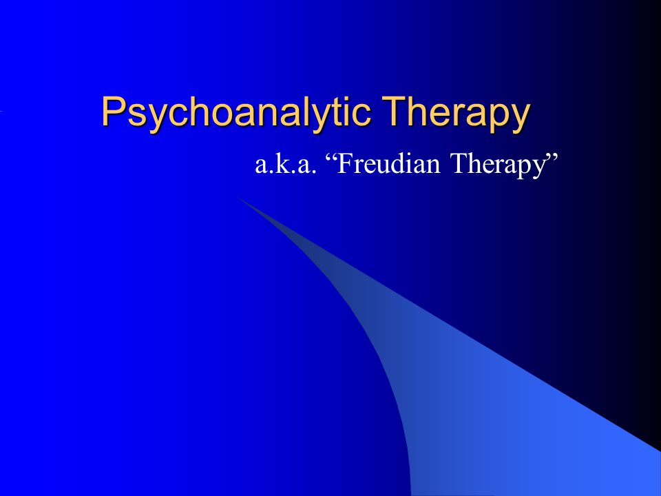Psychoanalytic Therapy a.k.a. Freudian Therapy