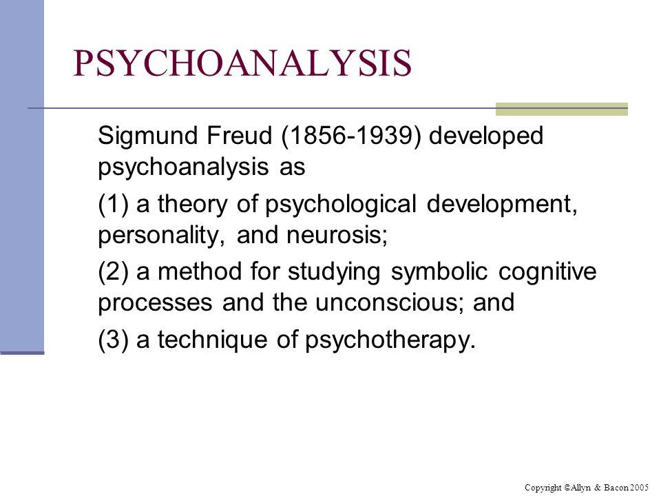 PSYCHOANALYSIS Sigmund Freud (1856-1939) developed psychoanalysis as (1) a theory of psychological development, personality, and neurosis; (2) a metho