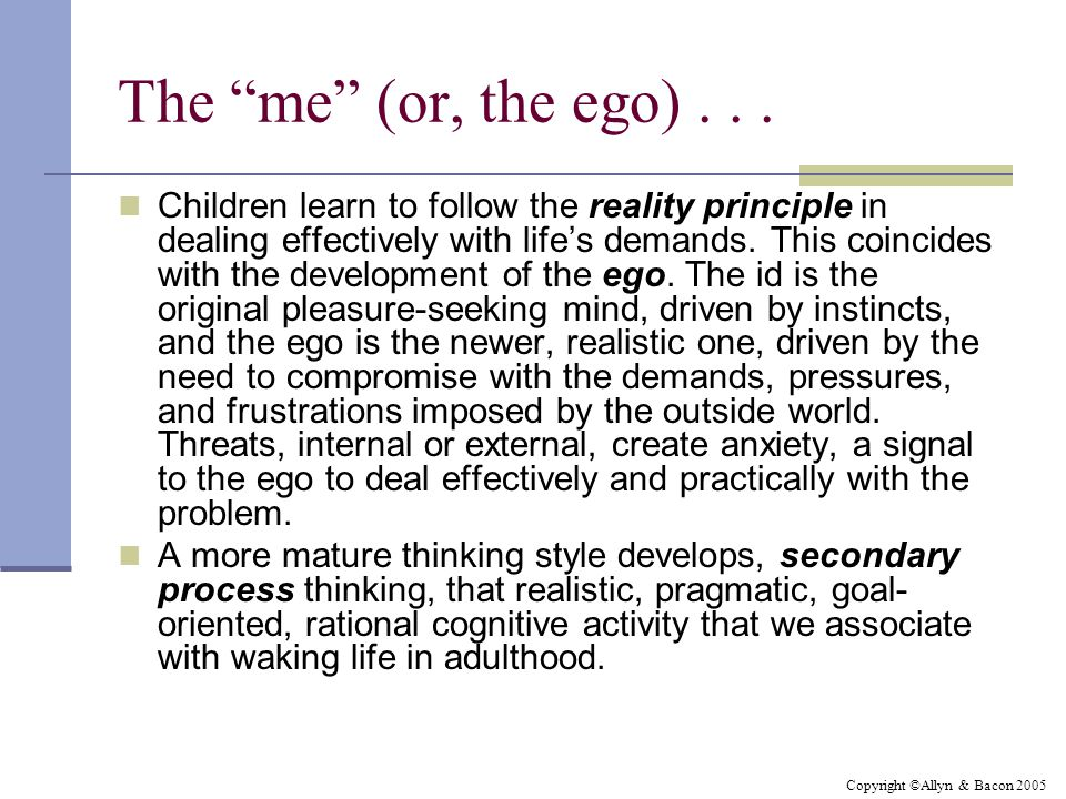"""Copyright ©Allyn & Bacon 2005 The """"me"""" (or, the ego)... Children learn to follow the reality principle in dealing effectively with life's demands. Thi"""