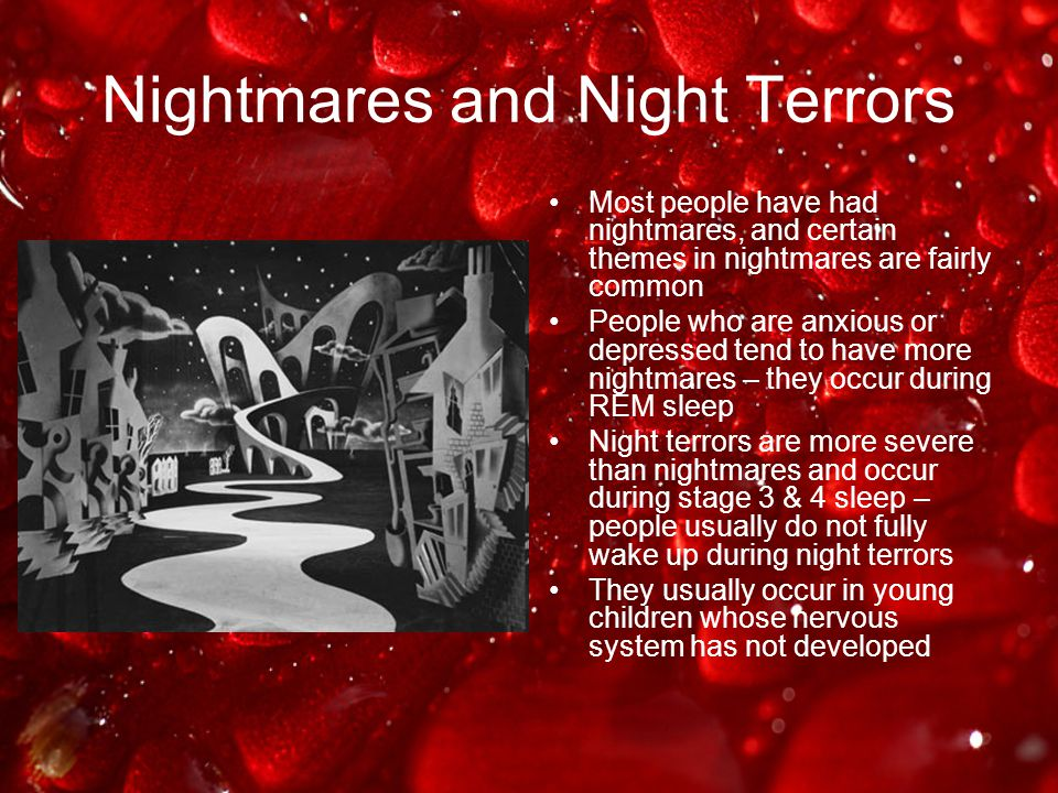 Nightmares and Night Terrors Most people have had nightmares, and certain themes in nightmares are fairly common People who are anxious or depressed t
