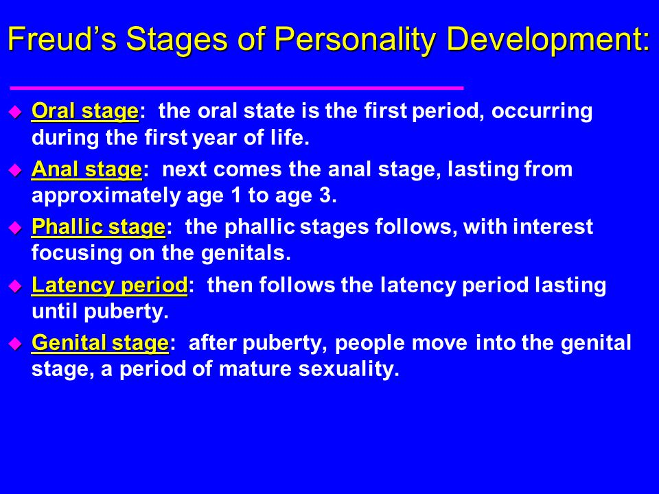 Freud's Stages of Personality Development: u Oral stage u Oral stage: the oral state is the first period, occurring during the first year of life. u A