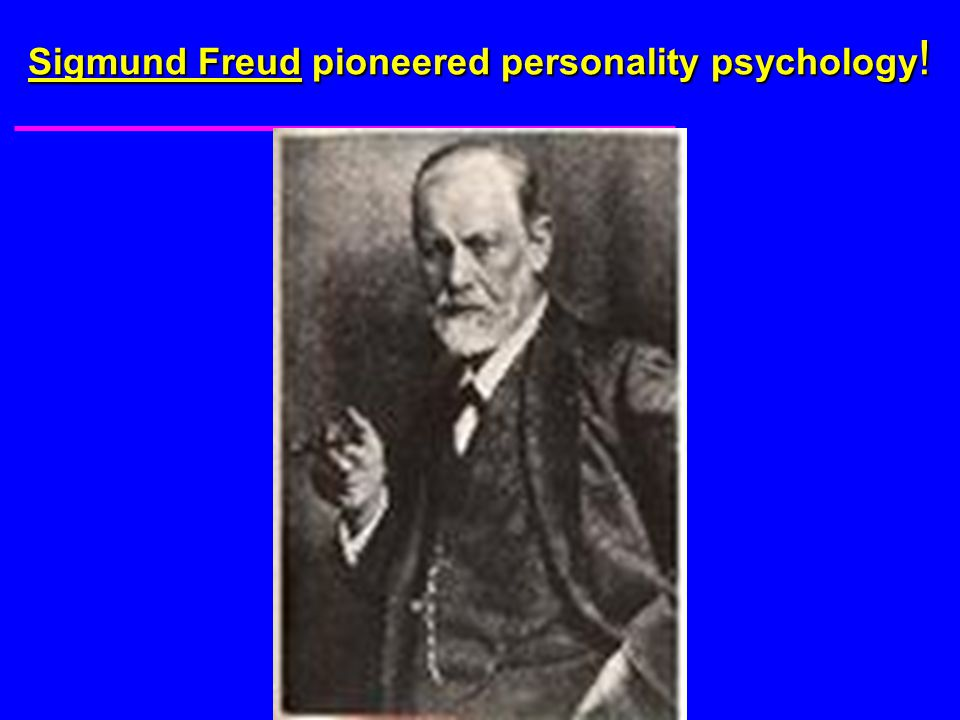 Sigmund Freud pioneered personality psychology !