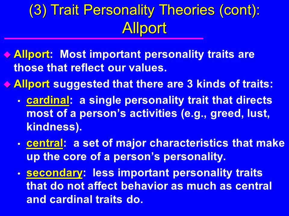 (3) Trait Personality Theories (cont): Allport u Allport u Allport: Most important personality traits are those that reflect our values. u Allport u A