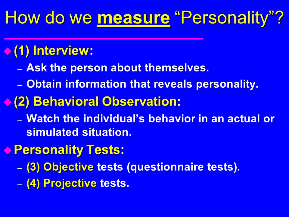 "How do we measure ""Personality""? u (1) Interview u (1) Interview: – Ask the person about themselves. – Obtain information that reveals personality. u"